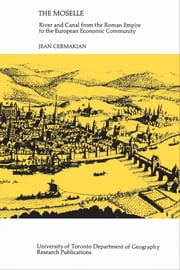 The Moselle - River and Canal from the Roman Empire to the European Economic Community ebook by Jean Cermakian