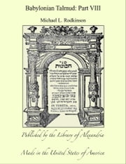 Babylonian Talmud: Part VIII ebook by Michael L. Rodkinson