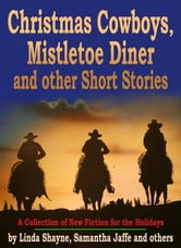 Christmas Cowboys, Mistletoe Diner and other Short Stories: A Collection of New Fiction for the Holidays ebook by Linda Shayne