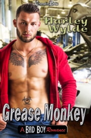 Grease Monkey -- A Bad Boy Romance ebook by Harley Wylde, Jessica Coulter Smith