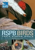 RSPB Birds: their Hidden World ebook by Peter Holden