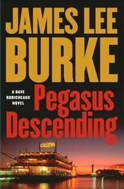 Pegasus Descending - A Dave Robicheaux Novel ebook by James Lee Burke