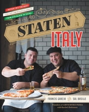 Staten Italy - Nothin' but the Best Italian-American Classics, from Our Block to Yours ebook by Francis Garcia,Sal Basille