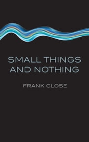 Small Things and Nothing ebook by Frank Close