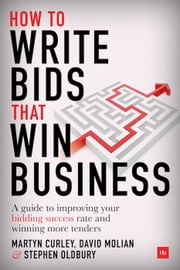 How to Write Bids That Win Business - A guide to improving your bidding success rate and winning more tenders ebook by David Molian, Martyn Curley, Stephen Oldbury