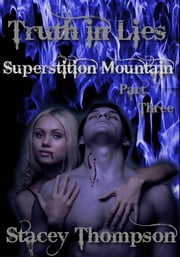 Truth and Lies: Superstition Mountain Part Three ebook by Stacey Thompson