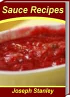 Mouth-Watering Sauce Recipes ebook by Joseph Stanley