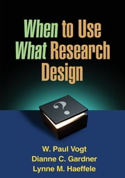 When to Use What Research Design ebook by W. Paul Vogt, PhD, Dianne C. Gardner,...