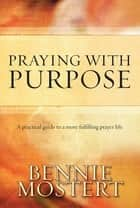 Praying with Purpose (eBook) ebook by Bennie Mostert
