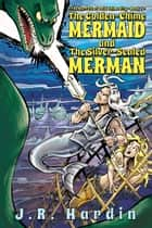 The Golden Chime Mermaid - and the Silver-Scaled Merman ebook by J.R. Hardin