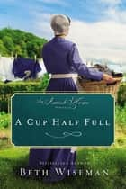 A Cup Half Full - An Amish Home Novella ebook by Beth Wiseman