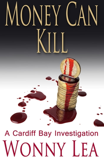 Money Can Kill - A Cardiff Bay Investigation 電子書 by Wonny Lea