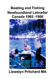 Boating and Fishing Newfoundland Labrador Canada 1965: 66 ebook by Llewelyn Pritchard