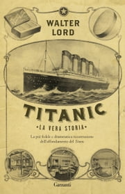 Titanic - La vera storia ebook by Walter Lord,Carla Verga
