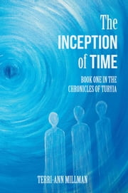 The Inception of Time - Book One in the Chronicles of Turyia ebook by Terri-Ann Millman