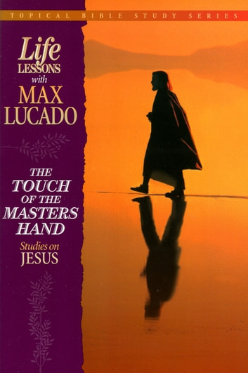 The Touch of the Masters Hand - Studies on Jesus ebook by Max Lucado