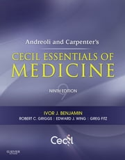 Andreoli and Carpenter's Cecil Essentials of Medicine ebook by Ivor Benjamin,Robert C. Griggs,Edward J Wing,J. Gregory Fitz
