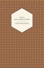 Xingu And Other Stories ebook by Edith Wharton