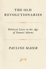 The Old Revolutionaries ebook by Pauline Maier
