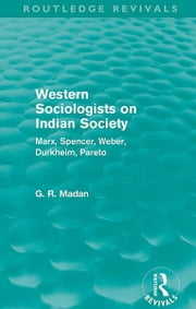 Western Sociologists on Indian Society (Routledge Revivals) - Marx, Spencer, Weber, Durkheim, Pareto ebook by G. R. Madan