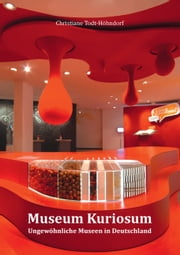 Museum Kuriosum - Ungewöhnliche Museen in Deutschland ebook by Kobo.Web.Store.Products.Fields.ContributorFieldViewModel