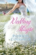Wedding Magic ebook by Patricia Coughlin