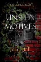 Unseen Motives - Driscoll Lake Series ebook by Joan Hall