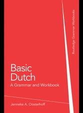 Basic Dutch: A Grammar and Workbook ebook by Oosterhoff, Jenneke A.