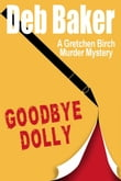 Goodbye Dolly: A Gretchen Birch Mystery