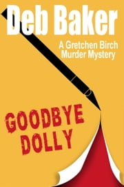 Goodbye Dolly: A Gretchen Birch Mystery ebook by Deb Baker