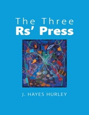 The Three Rs' Press ebook by J. Hayes Hurley