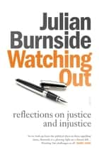 Watching Out - reflections on justice and injustice ebook by Julian Burnside