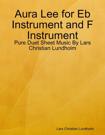 Aura Lee for Eb Instrument and F Instrument - Pure Duet Sheet Music By Lars Christian Lundholm ebook by Lars Christian Lundholm