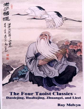 The Four Taoist Classics – Daodejing, Huahujing, Zhuangzi and Liezi ebook by Roy Melvyn
