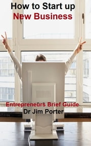 How to Start up a New Business ebook by Dr Jim Porter