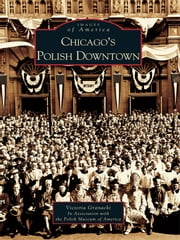 Chicago's Polish Downtown ebook by Victoria Granacki,Polish Museum of America