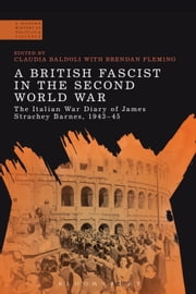 A British Fascist in the Second World War - The Italian War Diary of James Strachey Barnes, 1943-45 ebook by Claudia Baldoli,Dr Brendan Fleming