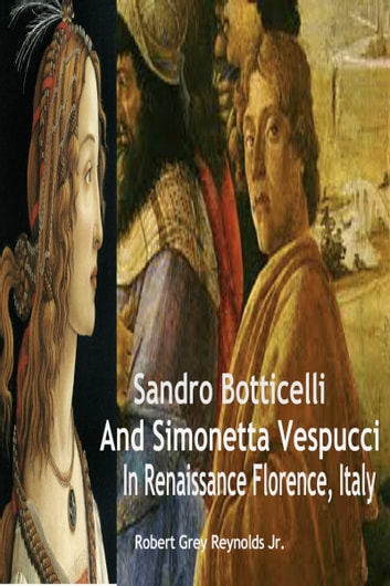 Sandro Botticelli And Simonetta Vespucci In Renaissance Florence, Italy ebook by Robert Grey Reynolds Jr