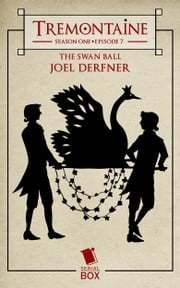 Tremontaine: The Swan Ball - (Episode 7) ebook by Joel Derfner,Ellen Kushner,Malinda Lo