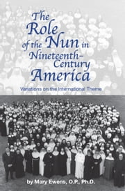 The Role of the Nun in Nineteenth-century America - Variations on the International Theme ebook by Mary Ewens