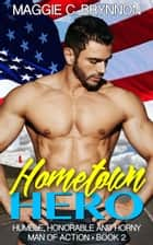 Hometown Hero: Humble, Honorable and Horny, Book 2 - Man of Action, #2 ebook by Maggie C. Brynnon