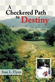 A Checkered Path to Destiny ebook by Ivan L. Flynn