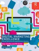 Digital Marketing Excellence - Planning, Optimizing and Integrating Online Marketing ebook by Dave Chaffey, PR Smith