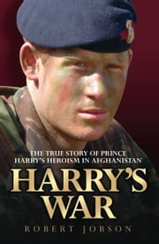 Harry's War - The True Story of the Soldier Prince ebook by Robert Jobson