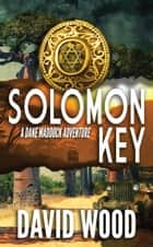 Solomon Key - A Dane Maddock Adventure ebook by David Wood