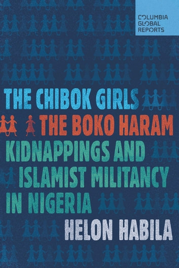The Chibok Girls - The Boko Haram Kidnappings and Islamist Militancy in Nigeria ebook by Helon Habila