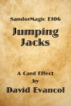 SandorMagic E106: Jumping Jacks ebook by David Evancol