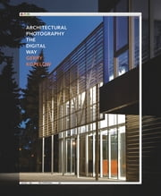 Architectural Photography the Digital Way ebook by Gerry Kopelow