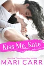 Kiss Me, Kate ebook by Mari Carr