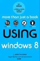 Using Windows 8 ebook by J. Peter Bruzzese
